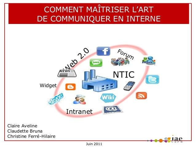 COMMENT MAÎTRISER L'ART DE COMMUNIQUER EN INTERNE  eb W  .0 2  Fo ru  m  NTIC  Widget  Intranet Claire Aveline Claudette B...