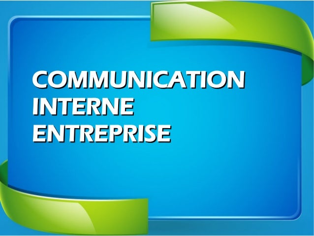 COMMUNICATIONCOMMUNICATION INTERNEINTERNE ENTREPRISEENTREPRISE