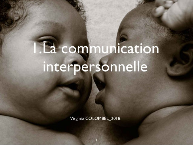 1.La communication interpersonnelle 1 Virginie COLOMBEL_2018
