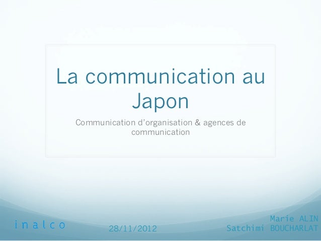La communication auJaponCommunication d'organisation & agences decommunicationMarie ALINSatchimi BOUCHARLAT28/11/2012