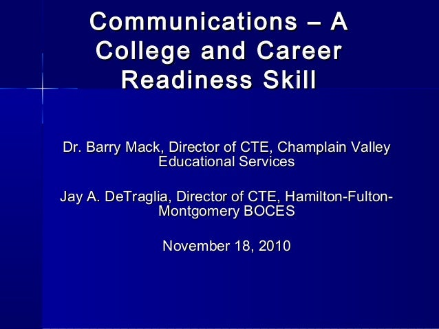 Communications – ACommunications – A College and CareerCollege and Career Readiness SkillReadiness Skill Dr. Barry Mack, D...