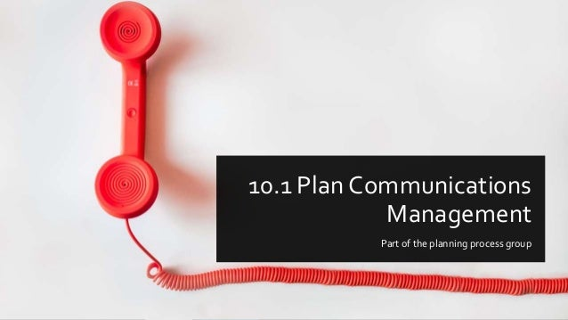 10.1 Plan Communications Management Part of the planning process group