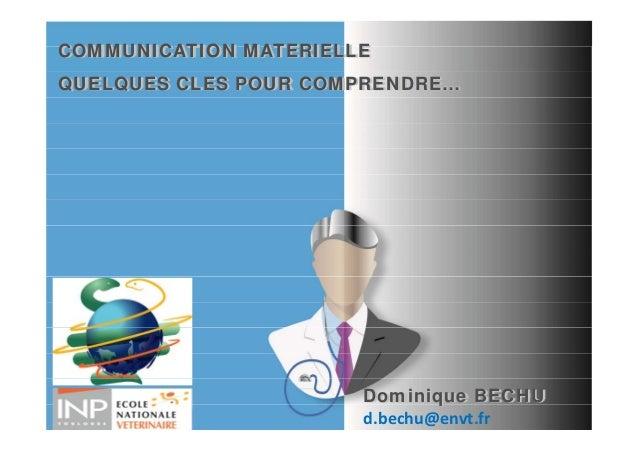 COMMUNICATION MATERIELLEQUELQUES CLES POUR COMPRENDRE…                       Dominique BECHU                       d.bechu...