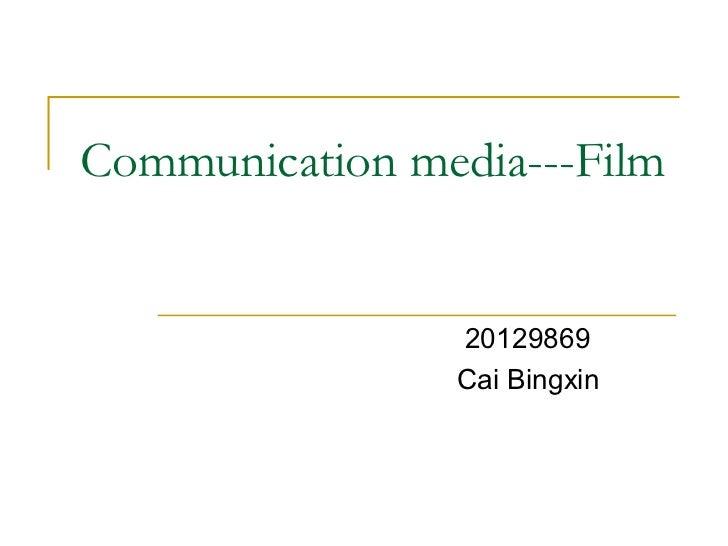 Communication media---Film                20129869                Cai Bingxin