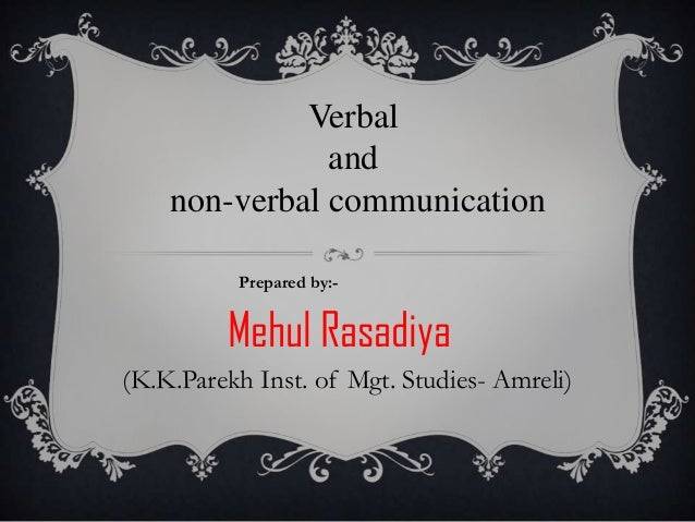 Verbal               and    non-verbal communication          Prepared by:-         Mehul Rasadiya(K.K.Parekh Inst. of Mgt...