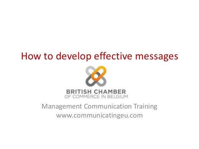 How to develop effective messages Management Communication Training www.communicatingeu.com