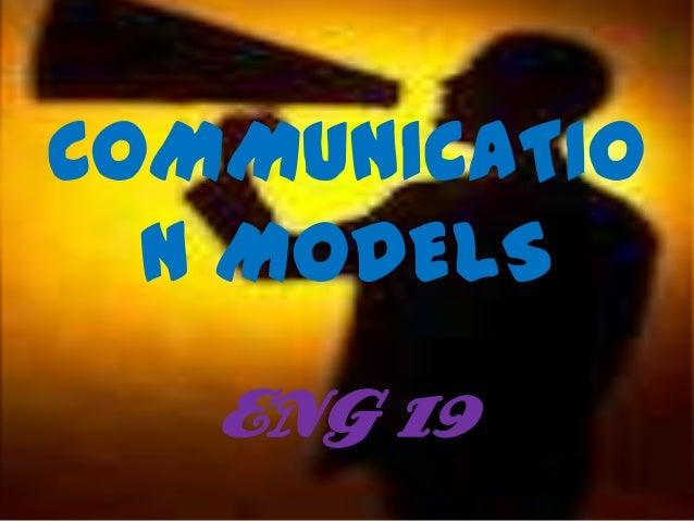 COMMUNICATIO  N MODELS   ENG 19