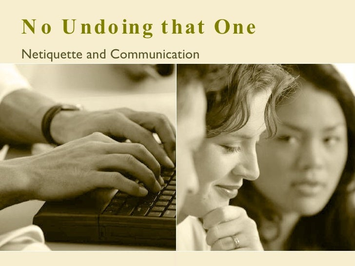 No Undoing that One Netiquette and Communication