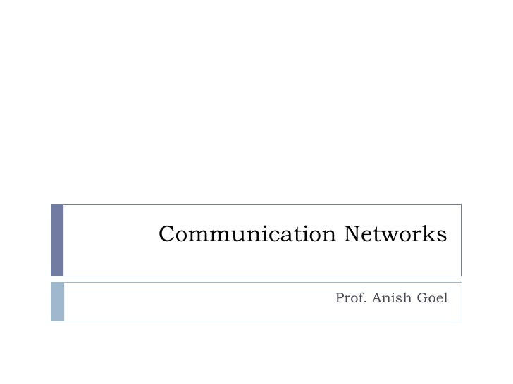 Communication Networks<br />Prof. Anish Goel<br />