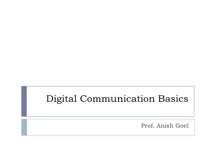Digital Communication Basics<br />Prof. Anish Goel<br />