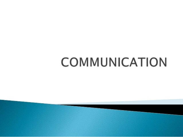  Communication-latin word communis- common  Two or more persons share meanings among themselves , say message or means- ...