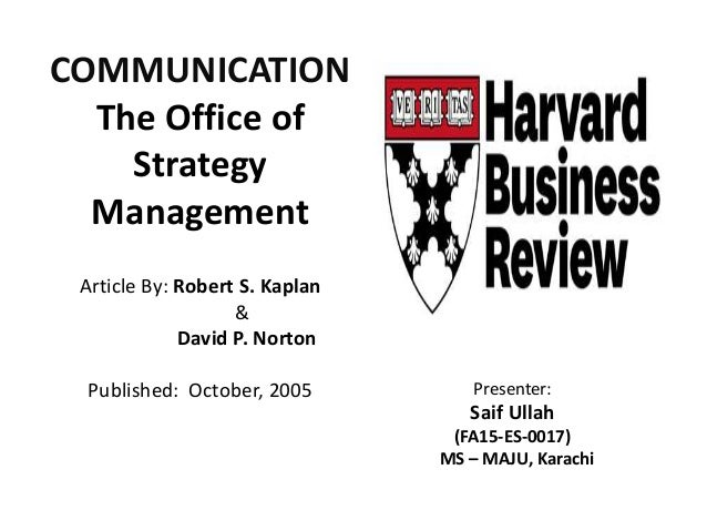 COMMUNICATION The Office of Strategy Management Article By: Robert S. Kaplan & David P. Norton Published: October, 2005 Pr...