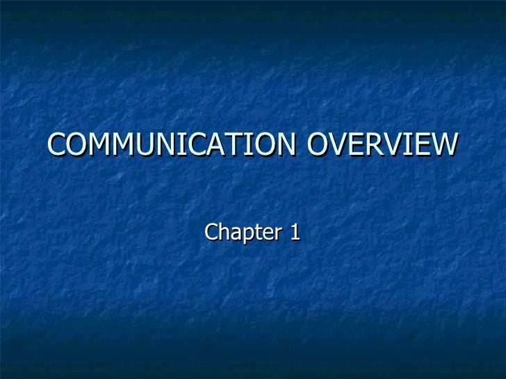 COMMUNICATION OVERVIEW Chapter 1