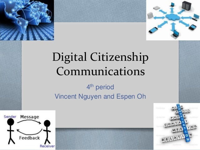 Digital Citizenship Communications 4th period Vincent Nguyen and Espen Oh