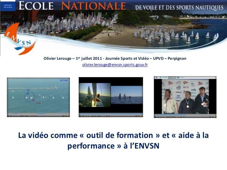 Olivier Lerouge – 1er juillet 2011 - Journée Sports et Vidéo – UPVD – Perpignan<br />olivier.lerouge@envsn.sports.gouv.fr<...