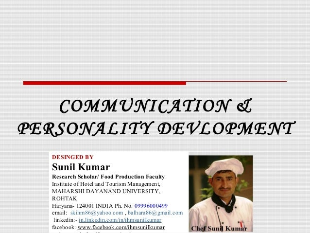 COMMUNICATION & PERSONALITY DEVLOPMENT DESINGED BY Sunil Kumar Research Scholar/ Food Production Faculty Institute of Hote...
