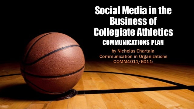 Social Media in theBusiness ofCollegiate AthleticsCOMMUNICATIONS PLANby Nicholas ChartainCommunication in OrganizationsCOM...