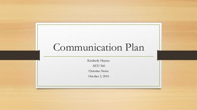 Communication Plan Kimberly Haynes AET/560 Christine Nortz October 3, 2016