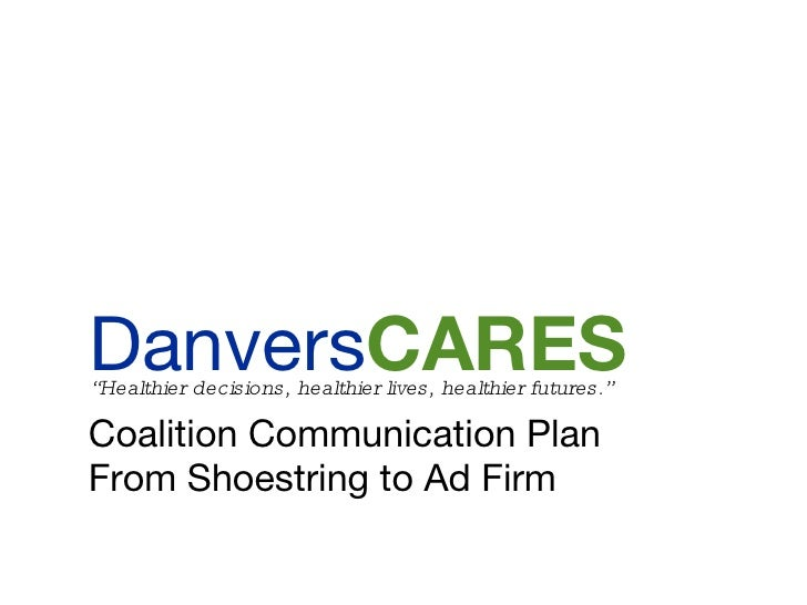 """Coalition Communication Plan From Shoestring to Ad Firm Danvers CARES """" Healthier decisions, healthier lives, healthier fu..."""