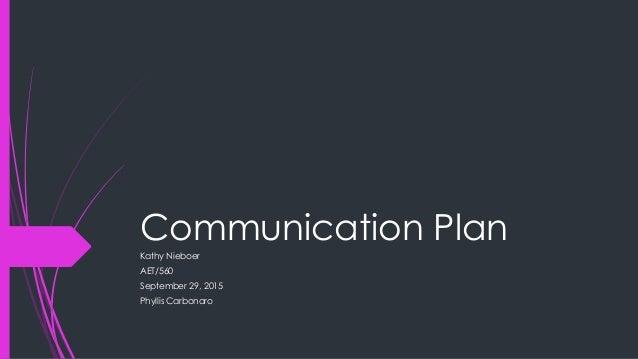 Communication Plan Kathy Nieboer AET/560 September 29, 2015 Phyllis Carbonaro