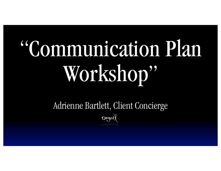 """Communication Plan     Workshop""    Adrienne Bartlett, Client Concierge"