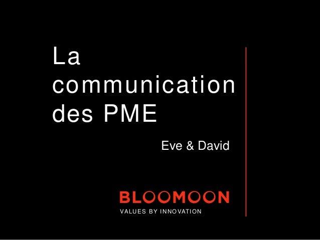La communication des PME Eve & David VALUES BY INNOVATION