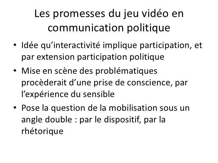 Les promesses du jeu vidéo en communication politique <br />Idée qu'interactivité implique participation, et par extension...