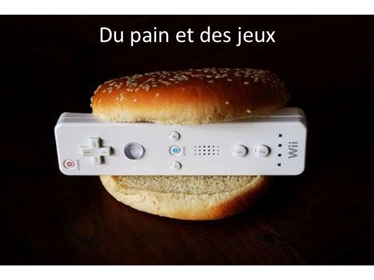 Du pain et des jeux<br />