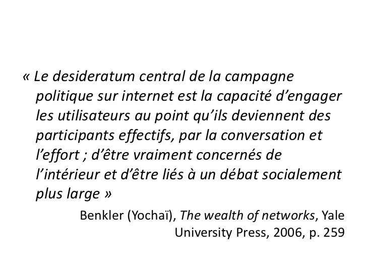 «Le desideratum central de la campagne politique sur internet est la capacité d'engager les utilisateurs au point qu'ils ...