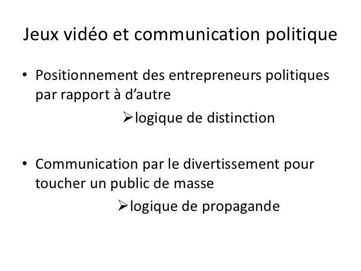 Jeux vidéo et communication politique<br />Positionnement des entrepreneurs politiques par rapport à d'autre<br /><ul><li>...