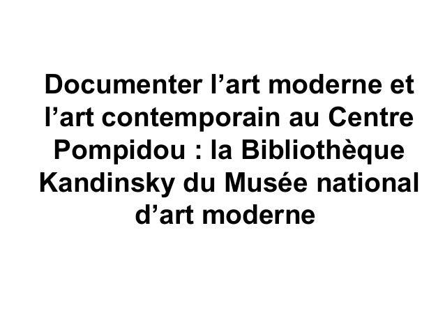Documenter l'art moderne et l'art contemporain au Centre Pompidou : la Bibliothèque Kandinsky du Musée national d'art mode...