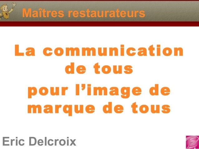 Maîtres restaurateurs  La communication de tous pour l'image de mar que de tous Eric Delcroix