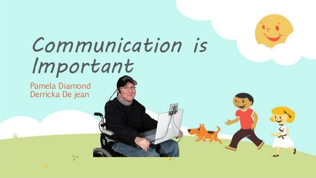 Communication is Important Pamela Diamond Derricka De jean