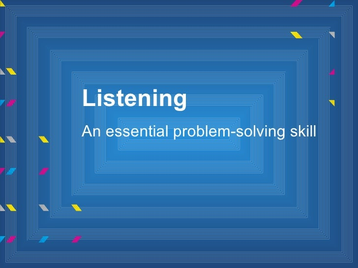 ListeningAn essential problem-solving skill