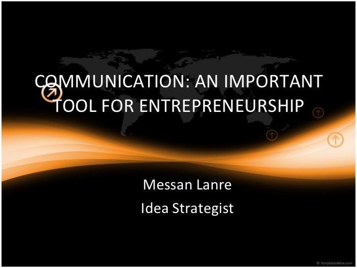COMMUNICATION: AN IMPORTANT TOOL FOR ENTREPRENEURSHIP Messan Lanre Idea Strategist