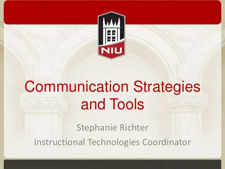 Communication Strategies     and Tools            Stephanie Richter Instructional Technologies Coordinator