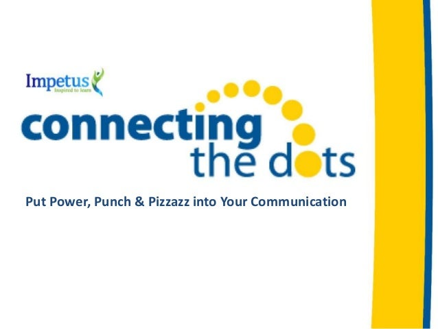 Put Power, Punch & Pizzazz into Your Communication