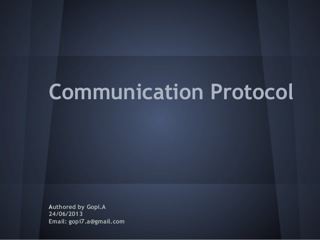 Communication ProtocolAuthored by Gopi.A24/06/2013Email: gopi7.a@gmail.com