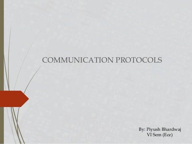 COMMUNICATION PROTOCOLS By: Piyush Bhardwaj VI Sem (Ece)
