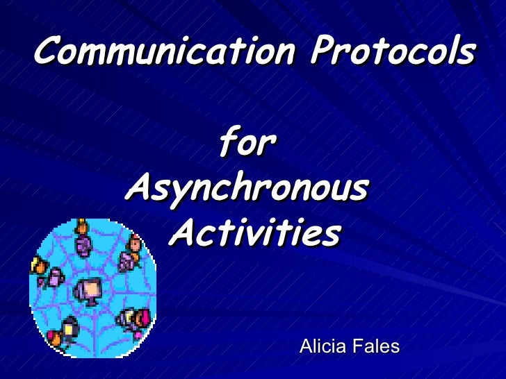 Communication Protocols  for  Asynchronous  Activities Alicia Fales