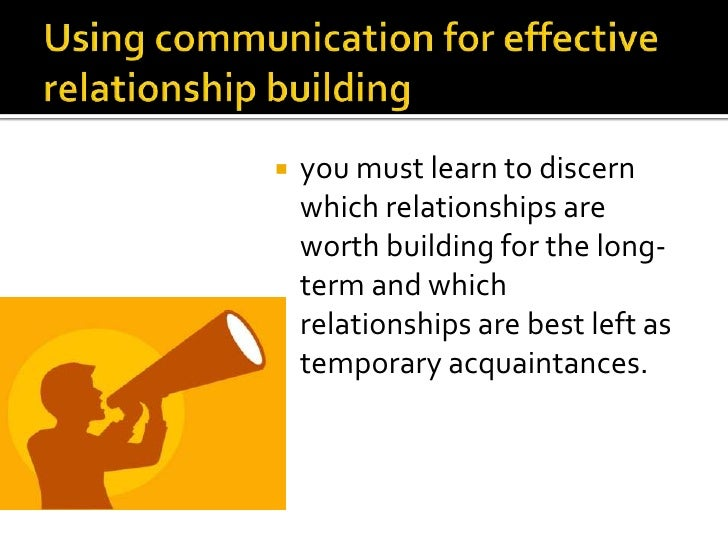 building effective relationships with cyp and This verification or feedback process is what distinguishes active listening and makes it effective  and effort to developing and building relationships is one of .