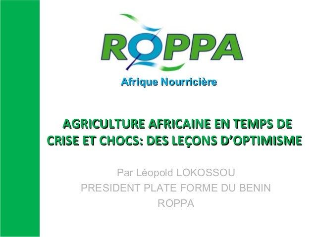 Afrique Nourricière  AGRICULTURE AFRICAINE EN TEMPS DE CRISE ET CHOCS: DES LEÇONS D'OPTIMISME Par Léopold LOKOSSOU PRESIDE...