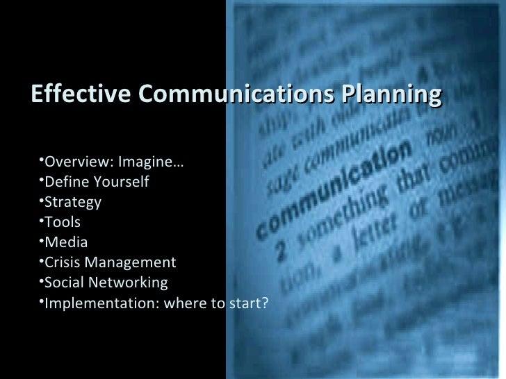 Effective Communications Planning <ul><li>Overview: Imagine… </li></ul><ul><li>Define Yourself </li></ul><ul><li>Strategy ...