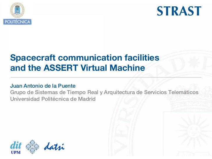 STRASTSpacecraft communication facilitiesand the ASSERT Virtual MachineJuan Antonio de la PuenteGrupo de Sistemas de Tiemp...