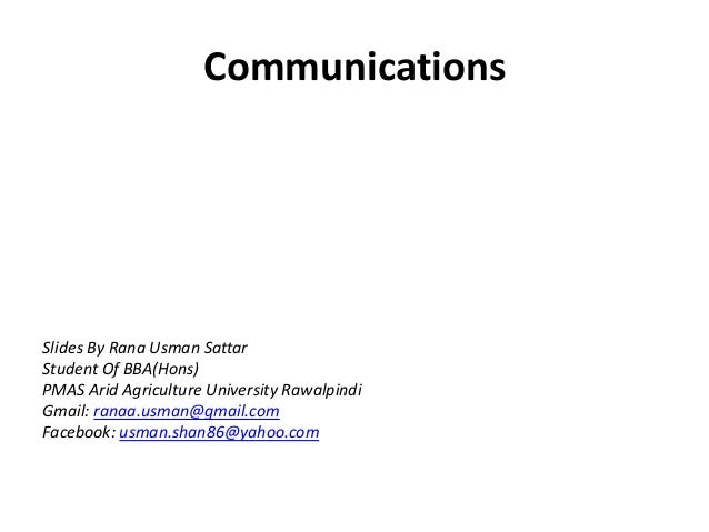 CommunicationsSlides By Rana Usman SattarStudent Of BBA(Hons)PMAS Arid Agriculture University RawalpindiGmail: ranaa.usman...