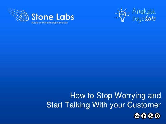How to Stop Worrying and Start Talking With your Customer