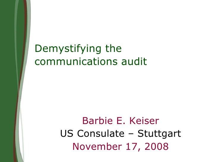 Demystifying the communications audit   Barbie E. Keiser US Consulate – Stuttgart November 17, 2008