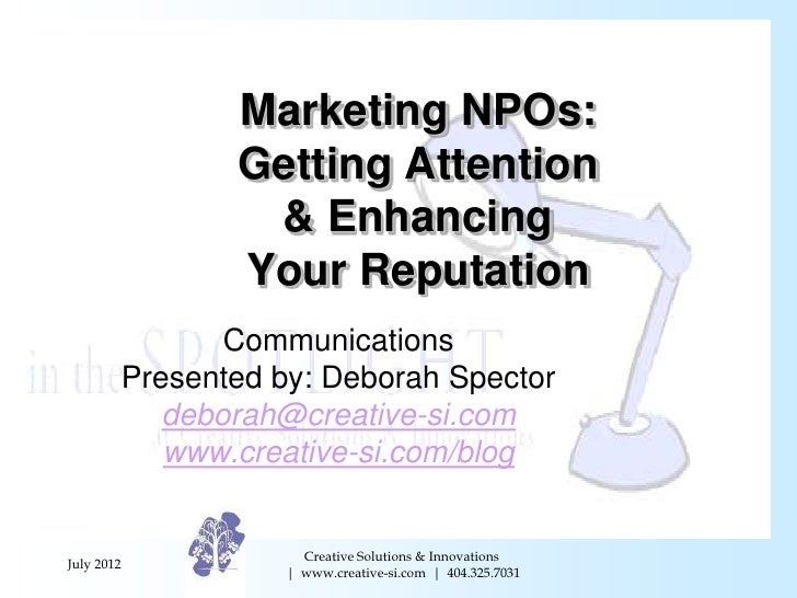 Marketing NPOs:                   Getting Attention                    & Enhancing                   Your Reputation      ...