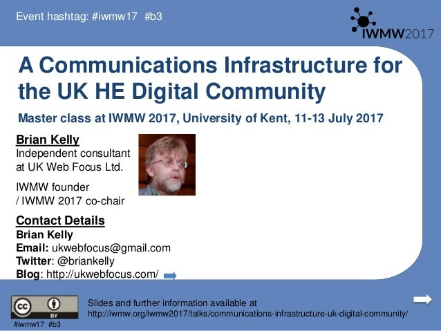 A Communications Infrastructure for the UK HE Digital Community Master class at IWMW 2017, University of Kent, 11-13 July ...