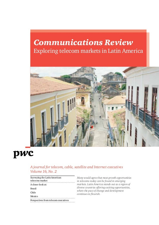Communications Review Exploring telecom markets in Latin America A journal for telecom, cable, satellite and Internet exec...